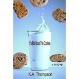 It's Not About The Cookies (Kindle Edition)By K.A. Thompson