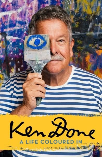 Ken Done : A Life Coloured In : Order Your Signed Copy!* - Ken Done