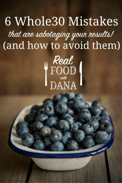 6 Whole30 Mistakes You Might Be Making (and how to avoid them!) ~ Real Food with Dana