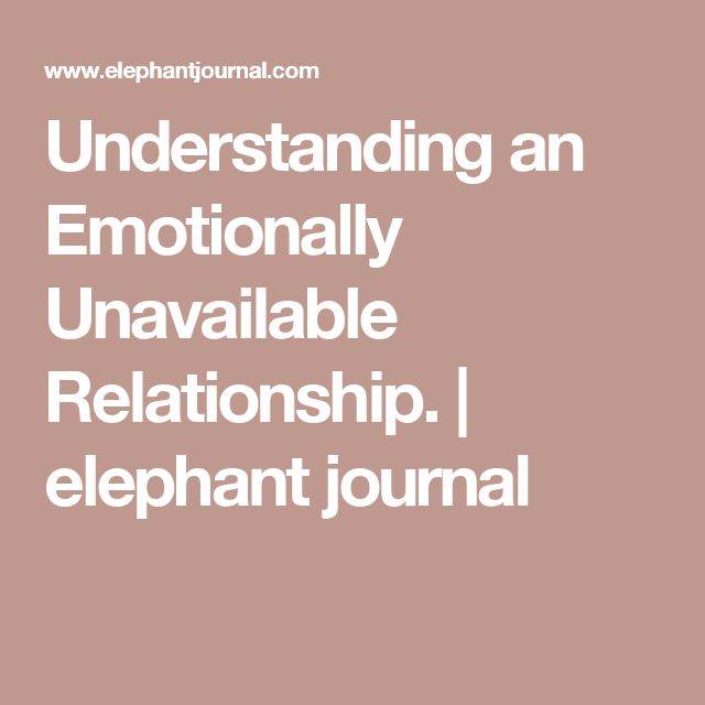 Understanding an Emotionally Unavailable Relationship. | elephant journal