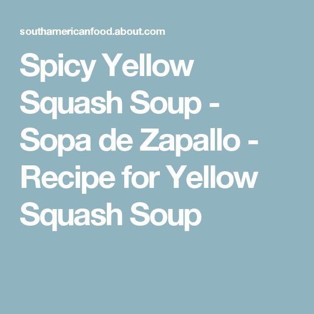 Spicy Yellow Squash Soup - Sopa de Zapallo - Recipe for Yellow Squash Soup