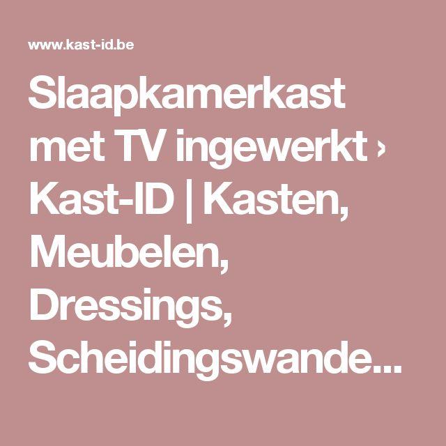 Slaapkamerkast met TV ingewerkt › Kast-ID | Kasten, Meubelen, Dressings, Scheidingswanden en Schuifdeuren Op Maat
