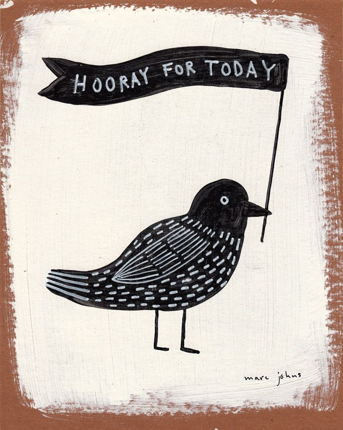 Hooray for today, by Marc Johns