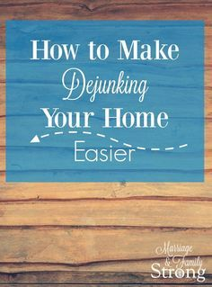 How to Make Dejunking Your Home Easier l Marriage & Family Strong //dejunking tips // clutter organization // clutter and how to cure it // clutter clean up