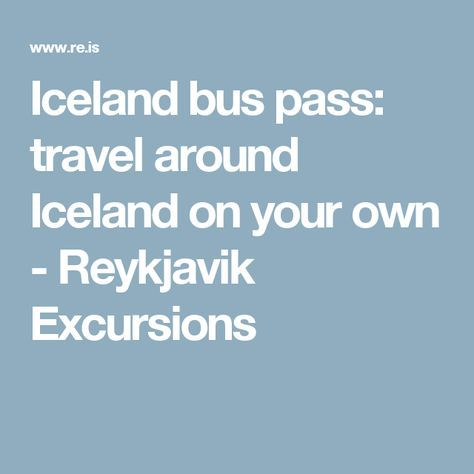 Iceland bus pass: travel around Iceland on your own - Reykjavik Excursions