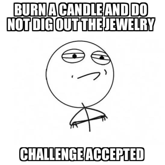 Lol very funny!! Made by a fellow Jewelry in Candles rep! Resist the temptation!!! www.jewelryincandles.com/store/mytenncandles