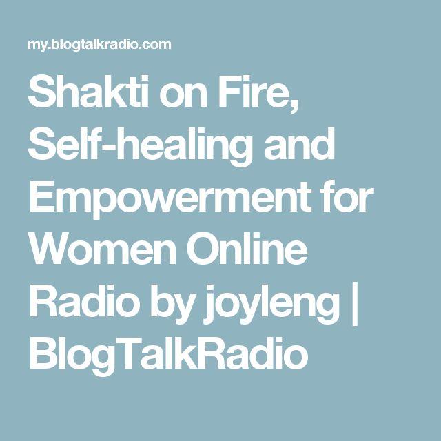 Shakti on Fire, Self-healing and Empowerment for Women Online Radio  by joyleng | BlogTalkRadio