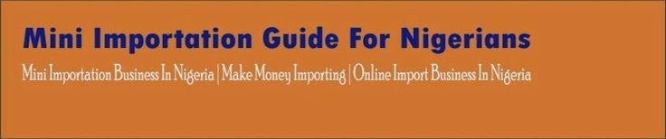 Mini Importation Guide For Nigerians: Starting An online Import Business (Part 2)