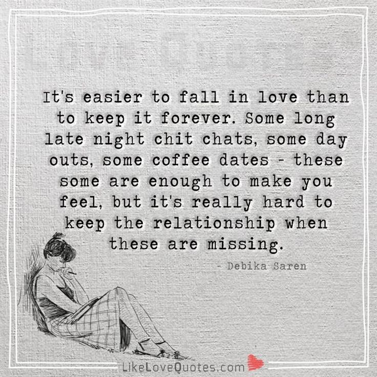 It's easier to fall in love than to keep it forever.