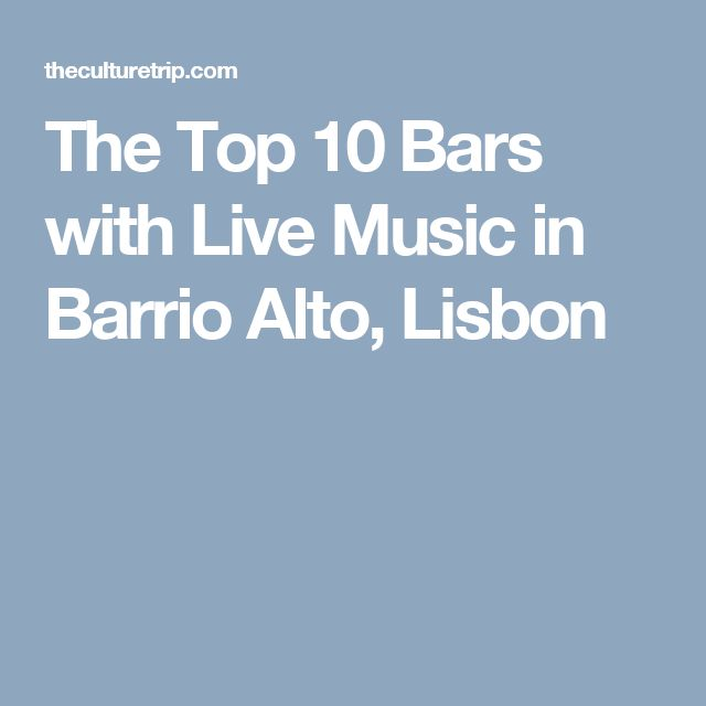 The Top 10 Bars with Live Music in Barrio Alto, Lisbon
