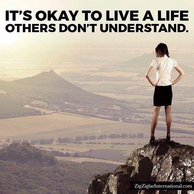 It's okay to live a life others don't understand. #Ziglar budurl.com/SBD87062