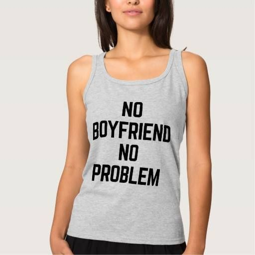 (No Boyfriend Funny Quote Tank Top) #Boyfriend #Cool #Fun #Funny #Hipster #Humour #Jokes #Problem #Quotes #Slogan #Typography is available on Funny T-shirts Clothing Store   http://ift.tt/2f6YFEr