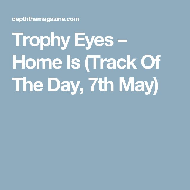 Trophy Eyes – Home Is (Track Of The Day, 7th May)