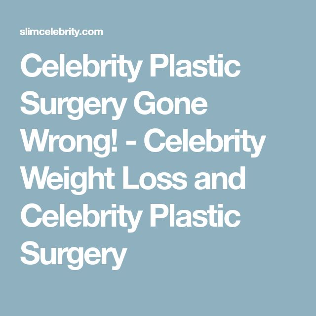 Celebrity Plastic Surgery Gone Wrong! - Celebrity Weight Loss and Celebrity Plastic Surgery
