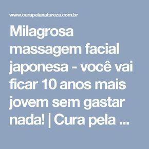 Milagrosa massagem facial japonesa - você vai ficar 10 anos mais jovem sem gastar nada!   Cura pela Natureza