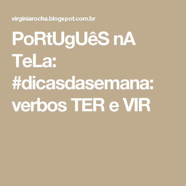 PoRtUgUêS nA TeLa: #dicasdasemana: verbos TER e VIR