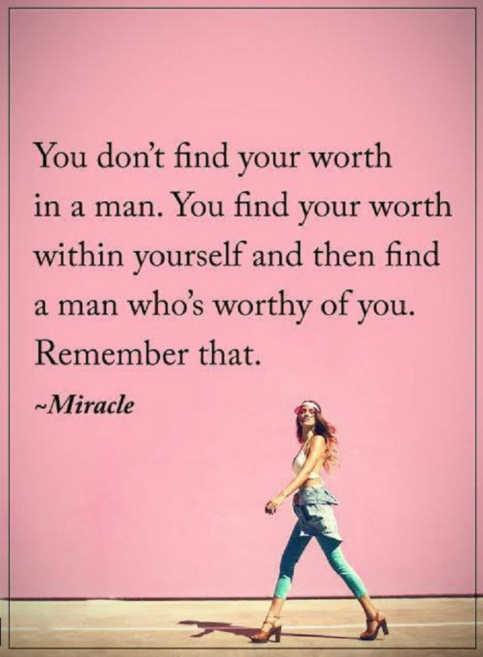 Quotes you don't find your worth in a man. You find your worth within yourself and then find a man who's worthy of you.