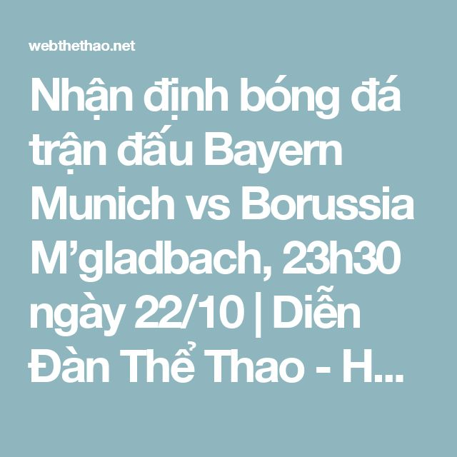 Nhận định bóng đá trận đấu Bayern Munich vs Borussia M'gladbach, 23h30 ngày 22/10   Diễn Đàn Thể Thao - Hướng Dẫn, Tin Tức Thể Thao Nổi Bật