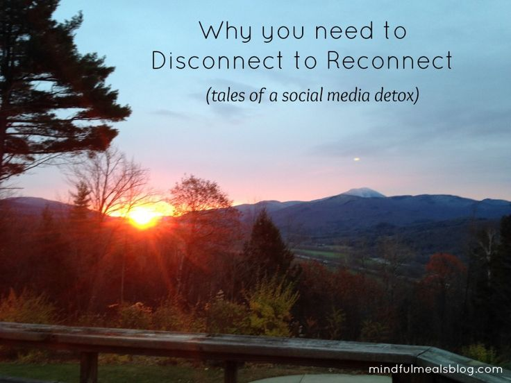 Why you need to Disconnect to Reconnect (tales of a social media detox) at Mindful Meals