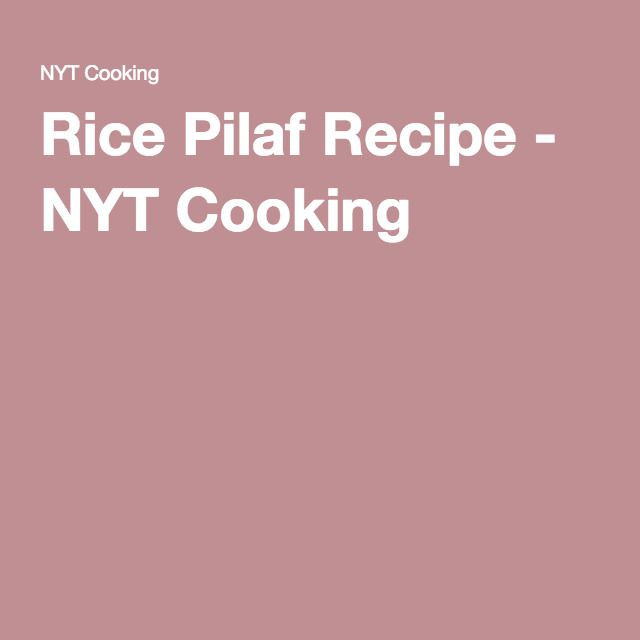 Rice Pilaf Recipe - NYT Cooking