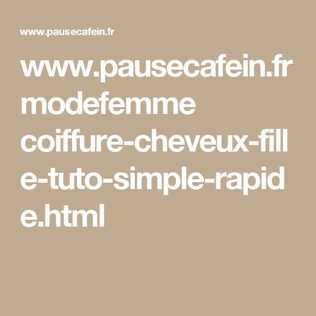 www.pausecafein.fr modefemme coiffure-cheveux-fille-tuto-simple-rapide.html