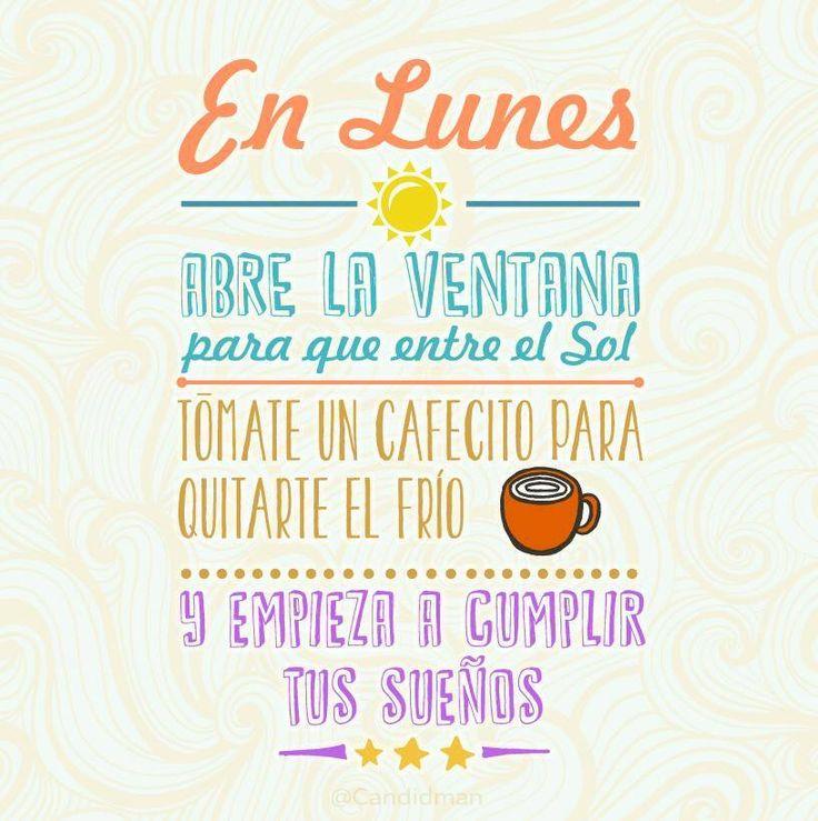 """""""En #Lunes abre la ventana para que entre el #Sol, tómate un #Cafecito para el #Frio y empieza a cumplir tus sueños"""". #Citas #Frases vía @Candidman"""