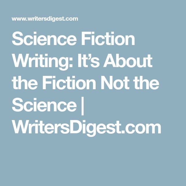 Science Fiction Writing: It's About the Fiction Not the Science | WritersDigest.com