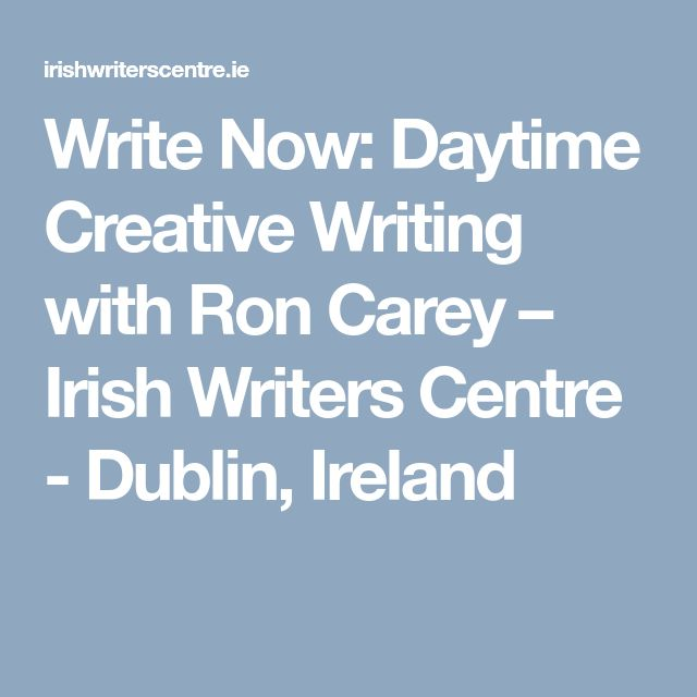 Write Now: Daytime Creative Writing with Ron Carey – Irish Writers Centre - Dublin, Ireland