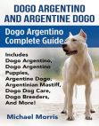 Read Online Dogo Argentino And Argentine Dogo: Dogo Argentino Complete Guide Includes Dogo Argentino Dogo Argentino Puppies Argentine Dogo Argentinian Mastiff Dogo Dog Care Dogo Breeders And More!.