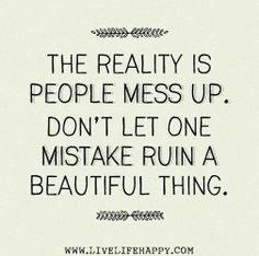 Wonderful The Reality Is People Mess Up.t Let One Mistake Ruin A Beautiful Thing.