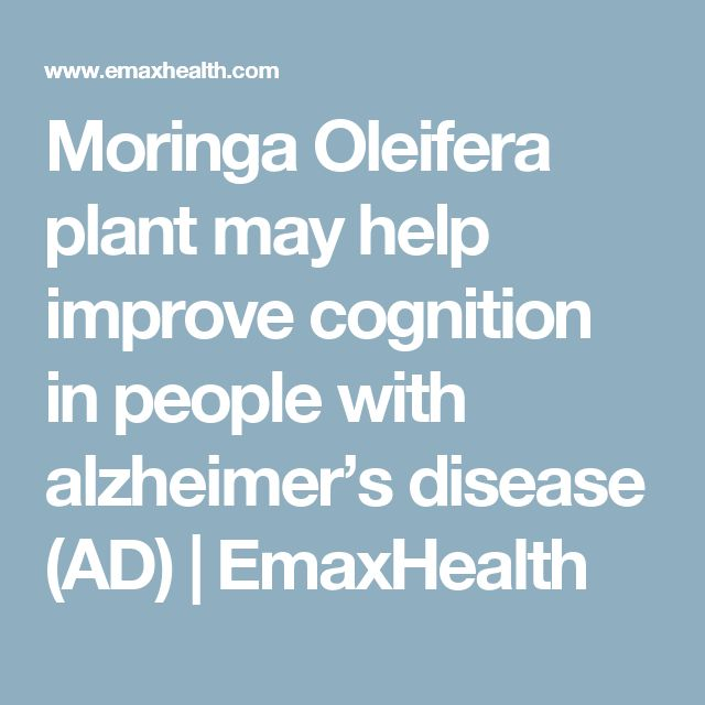 Moringa Oleifera plant may help improve cognition in people with alzheimer's disease (AD) | EmaxHealth
