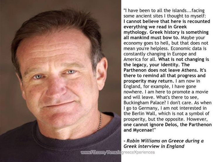 Please, take a moment and read what Robin Williams says about Greece