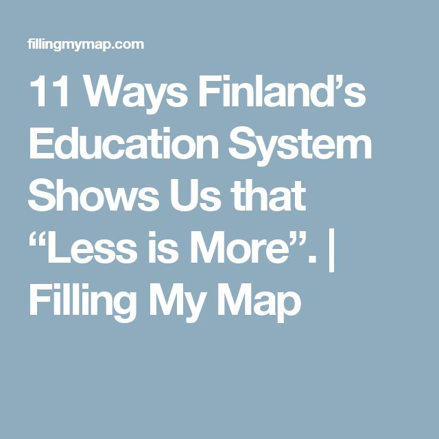 "11 Ways Finland's Education System Shows Us that ""Less is More"". 