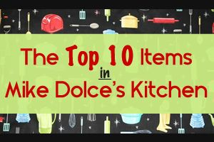 MIKE DOLCE: The Top 10 Items in My Kitchen | The Dolce Diet