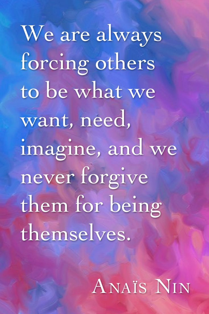 We are always forcing others to be what we want, need, imagine, and we never forgive them for being themselves. #AnaisNin    Background: by confuzzledMia