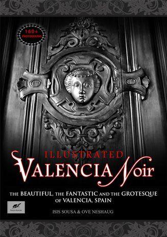ISIS SOUSA & OVE NESHAUG    'Valencia Noir: The Beautiful, The Fantastic, and The Grotesque Of Valencia, Spain'   TRAGIC BOOKS      ...