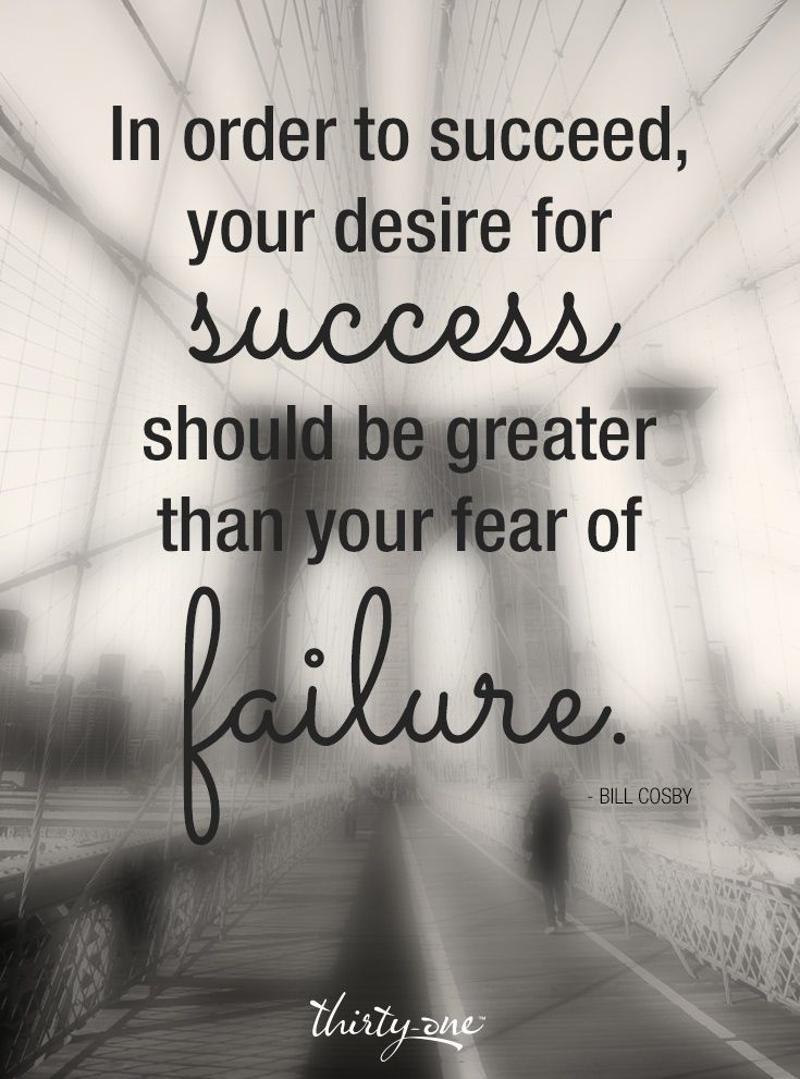 Inspirational Quotes Fear Of Failure: In Order To Succeed, Your Desire For Success Should Be