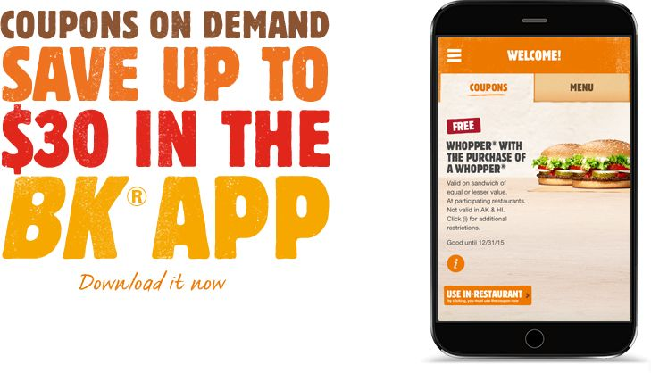 Coupons on demand. Save up to 30 dollars in the BK® app. Download it now.