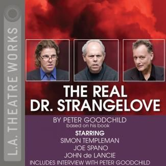 (LA Theatre Works) The Real Dr. Strangelove The birth of Armageddon. The first H-Bomb detonates and the proud father is Edward Teller. But he's on a collision course with Robert Oppenheimer, head of the team that created the Atomic bomb. Now Oppenheimer has turned pacifist and the government will stop at nothing to neutralize him. And Teller is their star witness. Peter Goodchild based the play on his book.