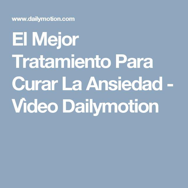El Mejor Tratamiento Para Curar La Ansiedad - Vìdeo Dailymotion