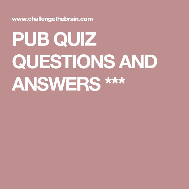 PUB QUIZ QUESTIONS AND ANSWERS ***