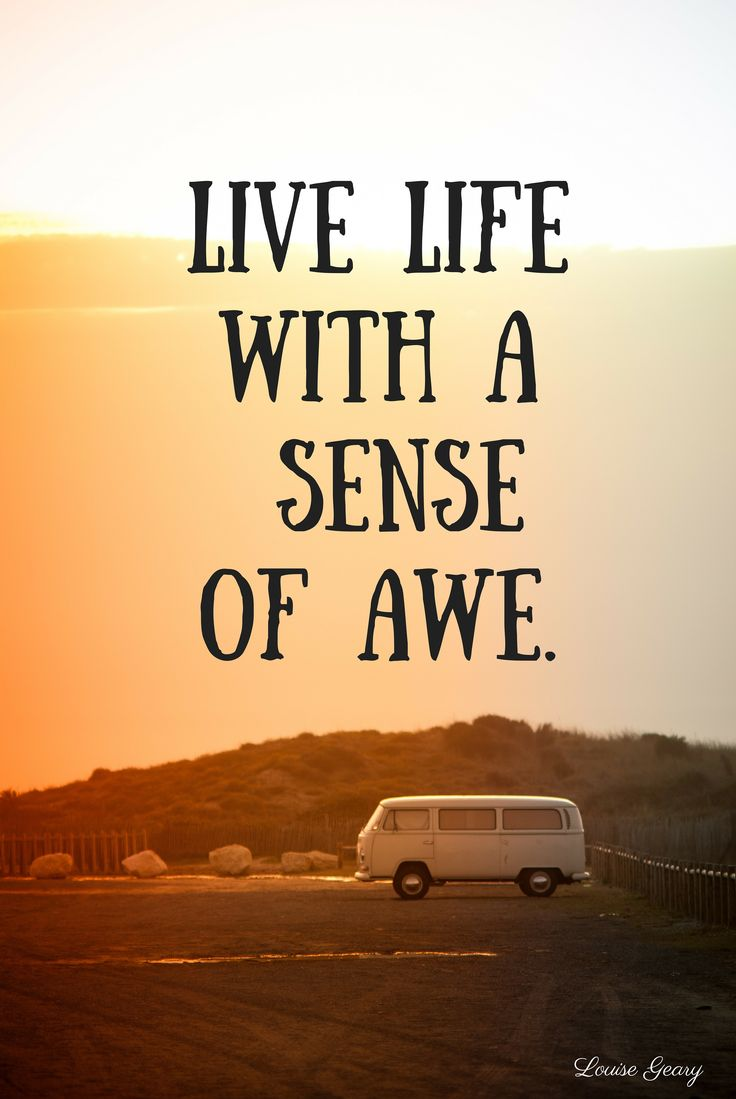 Live life and see the magic in everything.
