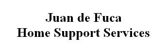 Juan de Fuca Home Support Services -  No website available 2826 Bryn Maur Rd Victoria, BC  V9B 3T4 Telephone: 250-391-3995