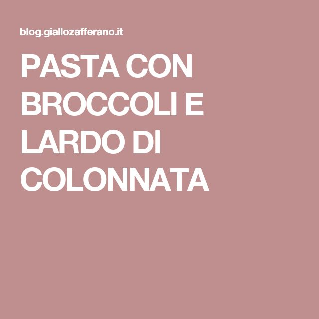 PASTA CON BROCCOLI E LARDO DI COLONNATA