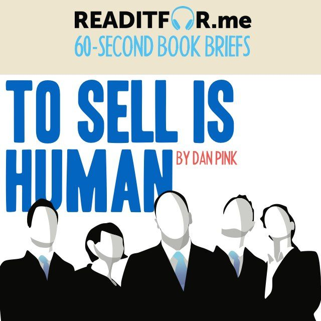 Today's Book Brief: To Sell is Human. Want the 12-minute version? Get a free www.readitfor.me account.