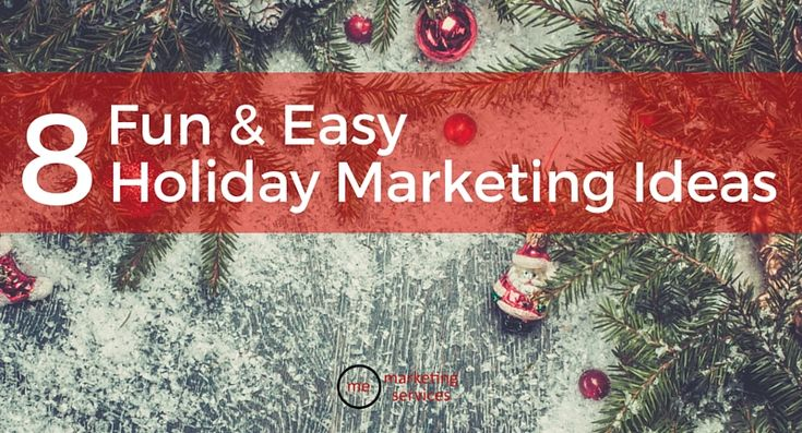 8 Fun & Easy Holiday Marketing Ideas - ME Marketing Services, LLC