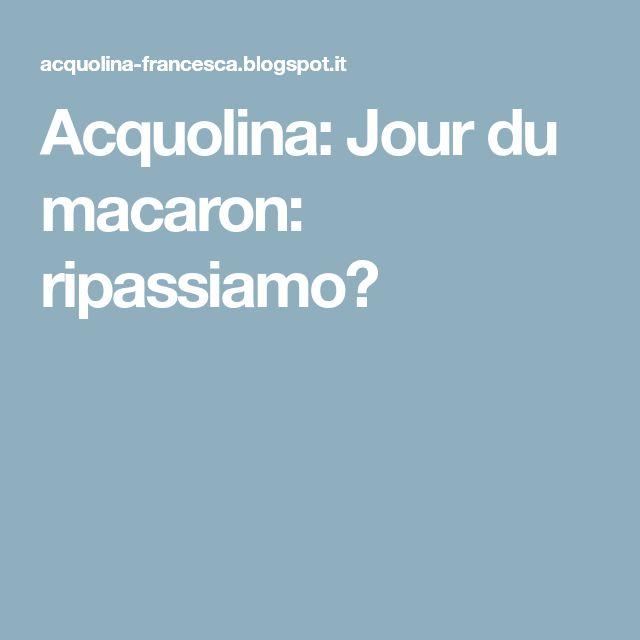 Acquolina: Jour du macaron: ripassiamo?
