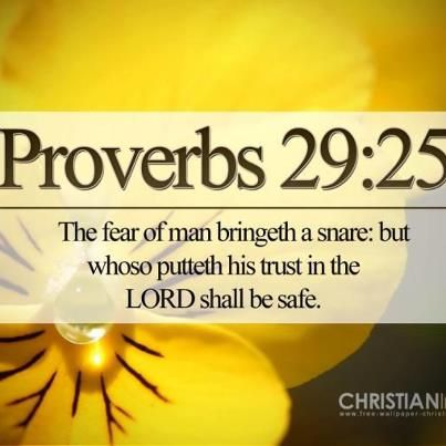 The fear of man bringeth a snare, but whose putteh his trust in the LORD shall be safe....