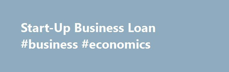 Start-Up Business Loan #business #economics http://business.remmont.com/start-up-business-loan-business-economics/  #startup business loans # Start-Up Business Loan These loans ranging from $1,000 to $10,000 are ideal for individuals who have been in business less than six months and who have either a home-based or incubator-based business. These loans are commonly used for things like working capital, operating costs, inventory purchase, equipment purchase and marketing. The  read more