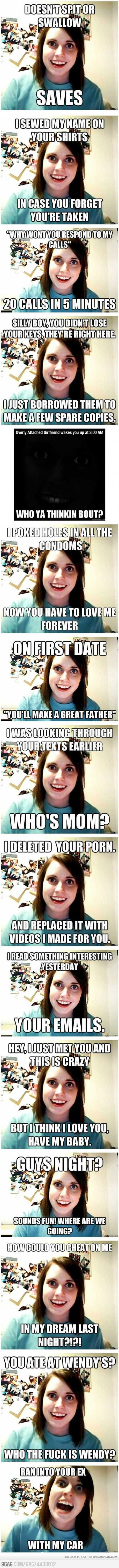 Overly Attached Girlfriend Compilation!  This is so fucking true!  Fuckin crazy bitches!!!!!